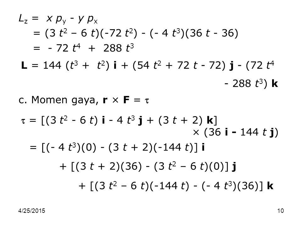 + [(3 t2 – 6 t)(-144 t) - (- 4 t3)(36)] k